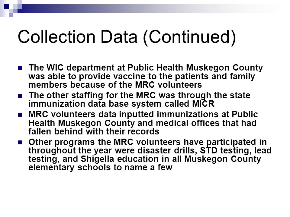 Collection Data (Continued) The WIC department at Public Health Muskegon County was able to provide vaccine to the patients and family members because