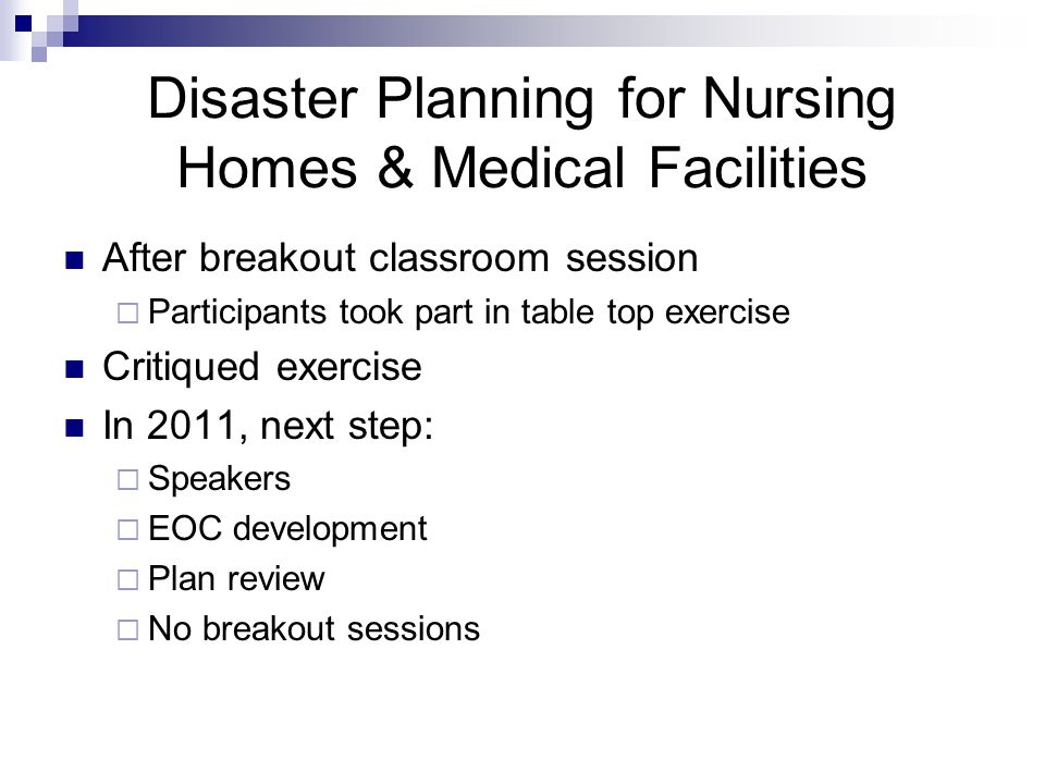 Disaster Planning for Nursing Homes & Medical Facilities After breakout classroom session  Participants took part in table top exercise Critiqued exe