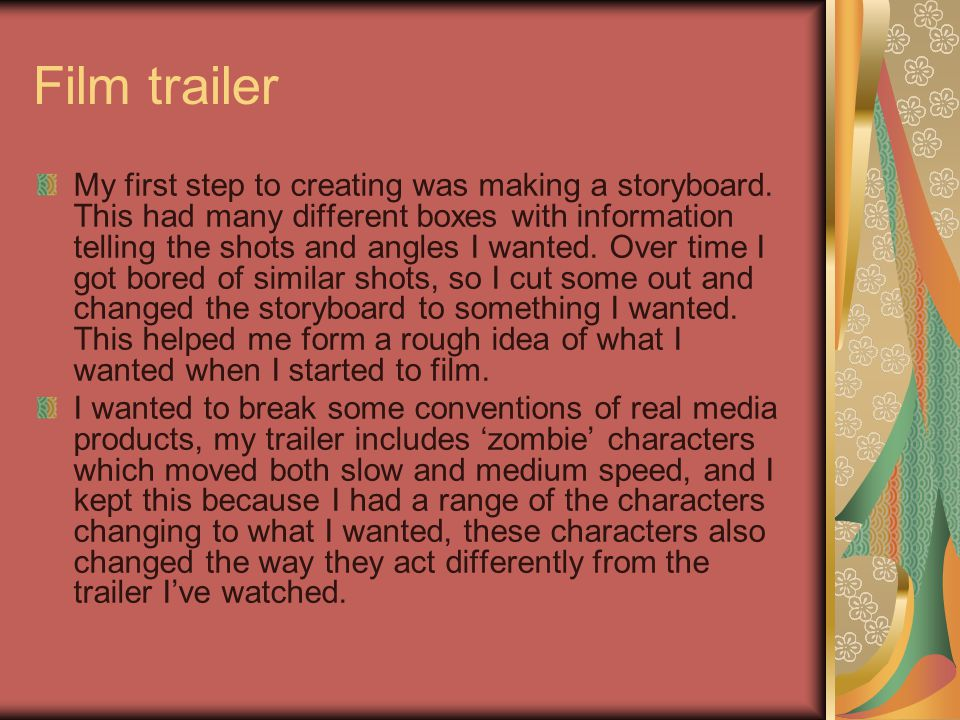 Film trailer My first step to creating was making a storyboard.