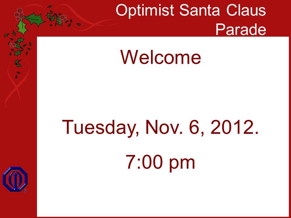 Optimist Santa Claus Parade Welcome Tuesday, Nov. 6, 2012. 7:00 pm