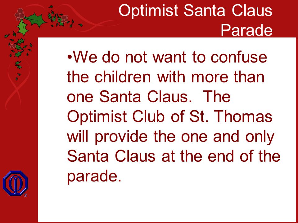 Optimist Santa Claus Parade We do not want to confuse the children with more than one Santa Claus.