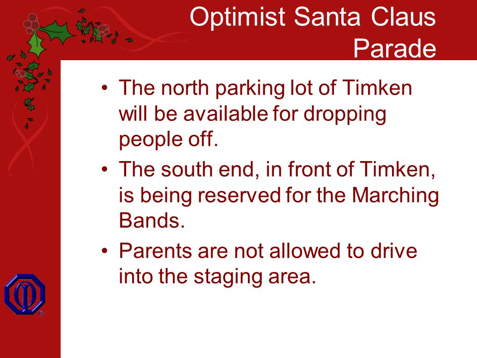 Optimist Santa Claus Parade The north parking lot of Timken will be available for dropping people off.