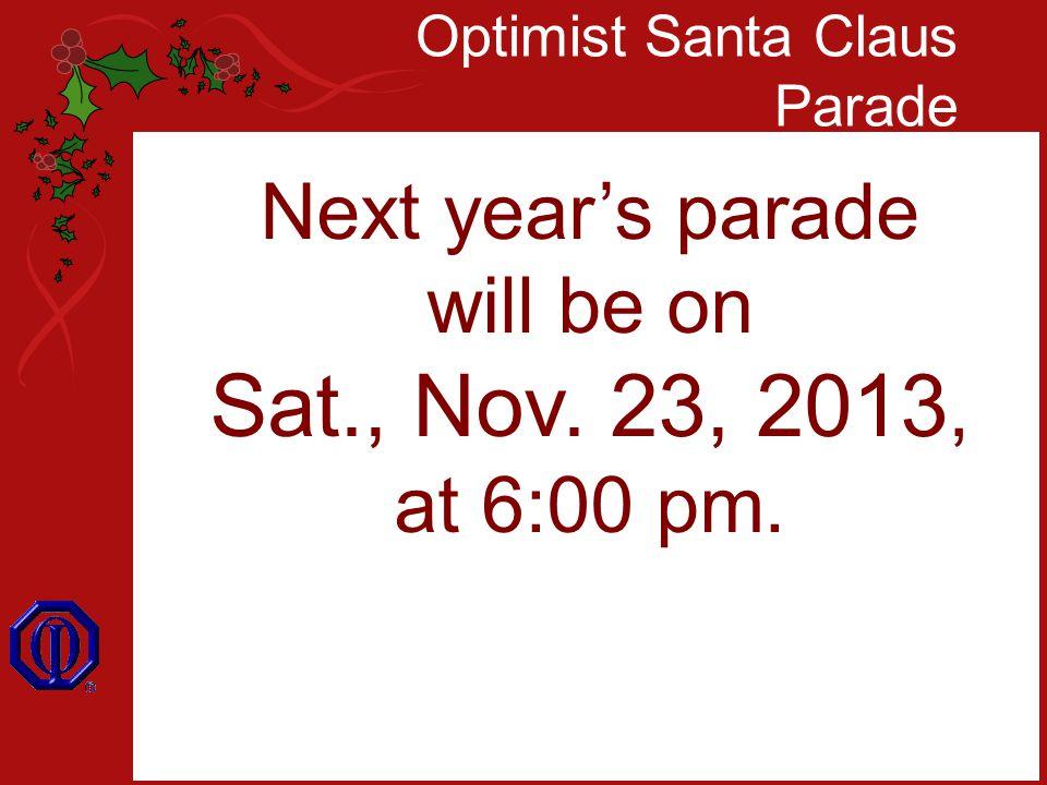 Optimist Santa Claus Parade Next year's parade will be on Sat., Nov. 23, 2013, at 6:00 pm.
