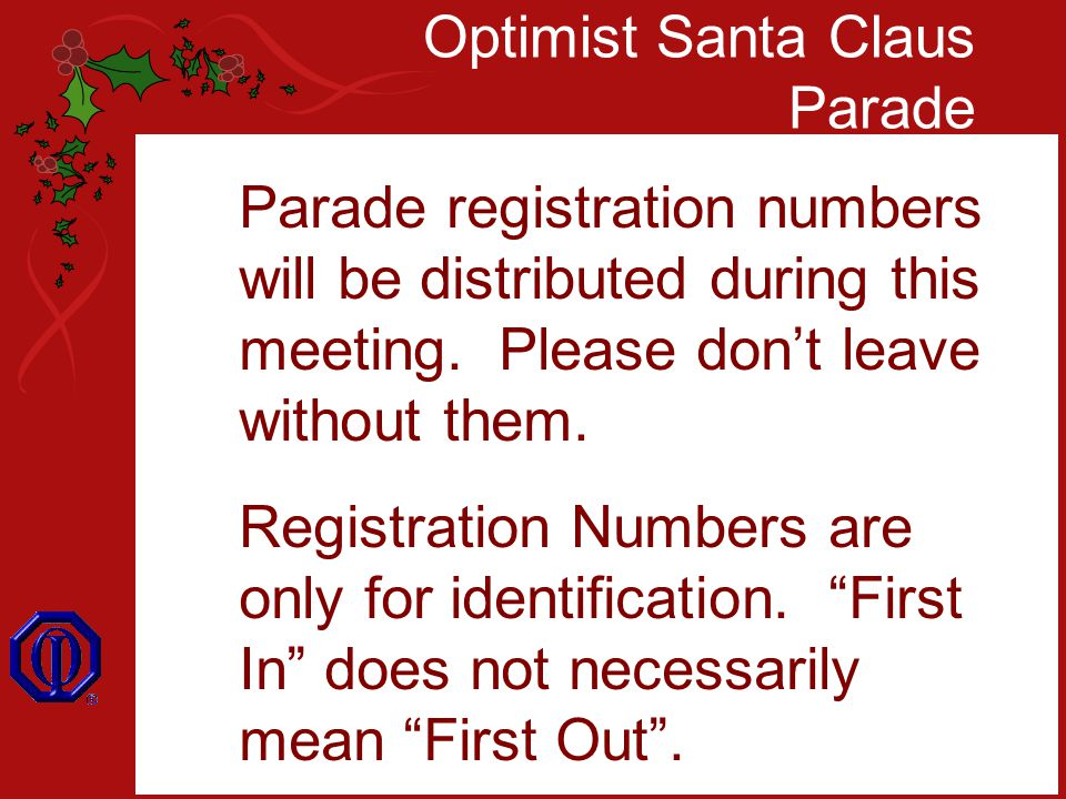 Optimist Santa Claus Parade Parade registration numbers will be distributed during this meeting.