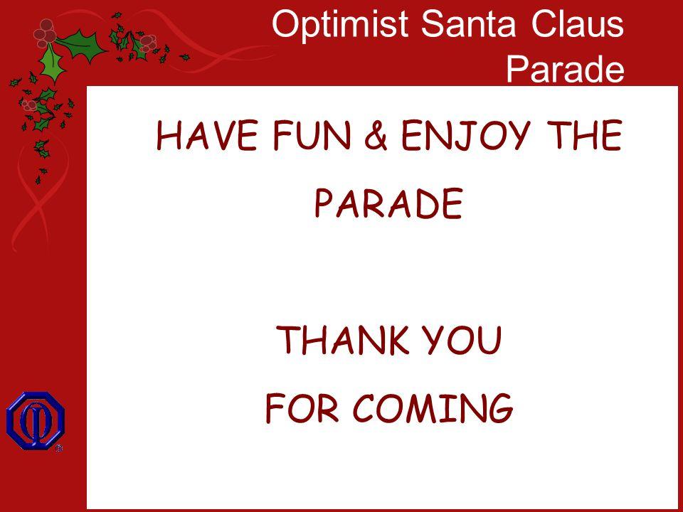 Optimist Santa Claus Parade HAVE FUN & ENJOY THE PARADE THANK YOU FOR COMING