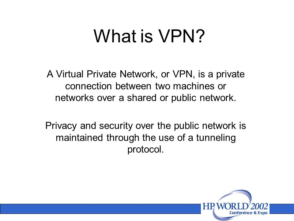 What is VPN? A Virtual Private Network, or VPN, is a private connection between two machines or networks over a shared or public network. Privacy and