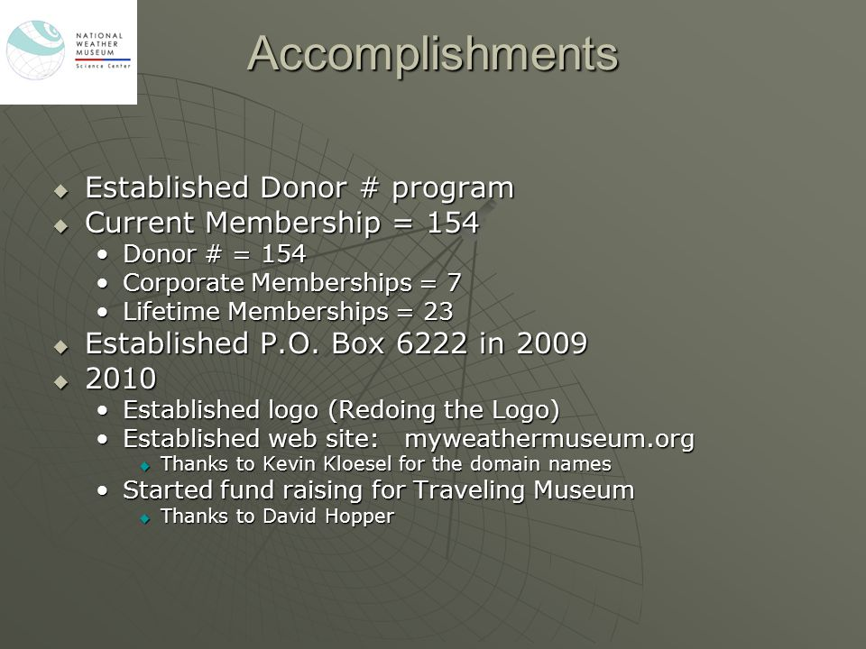 Accomplishments  Established Donor # program  Current Membership = 154 Donor # = 154Donor # = 154 Corporate Memberships = 7Corporate Memberships = 7