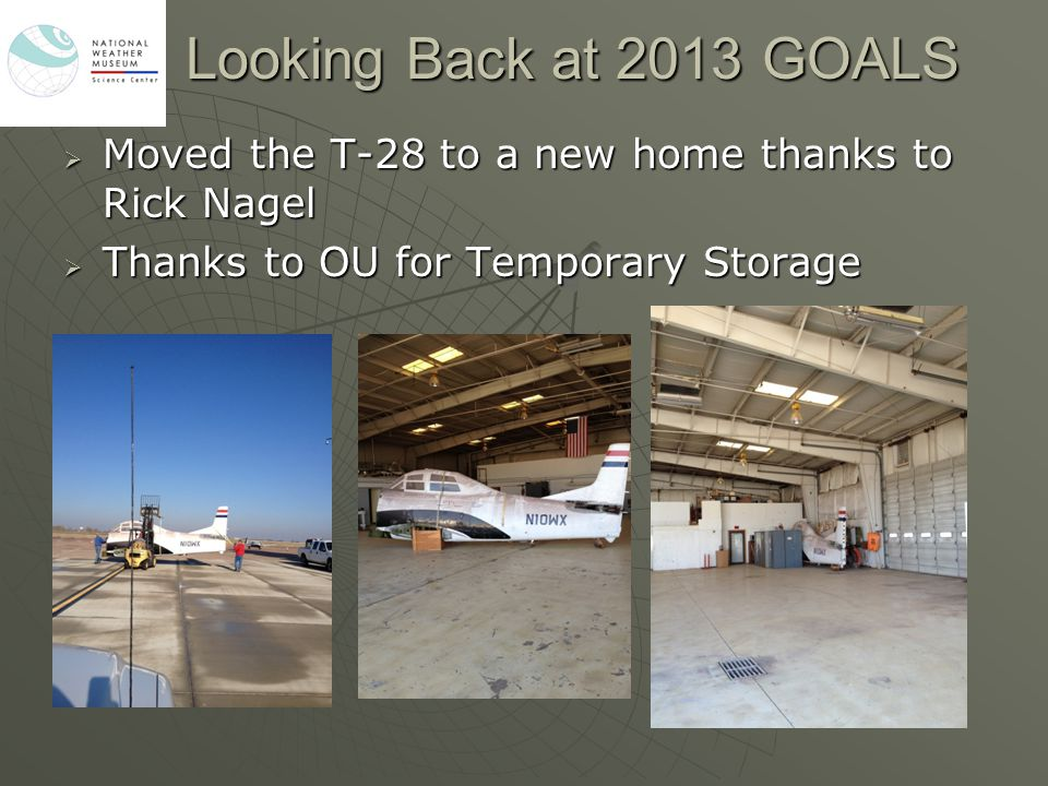 Looking Back at 2013 GOALS  Moved the T-28 to a new home thanks to Rick Nagel  Thanks to OU for Temporary Storage