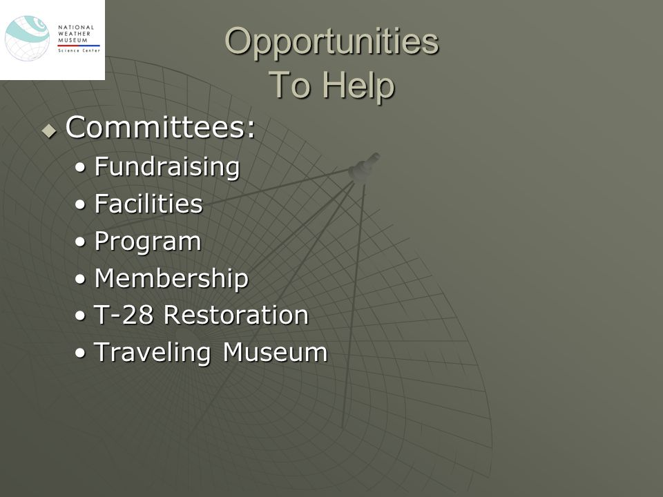 Opportunities To Help  Committees: FundraisingFundraising FacilitiesFacilities ProgramProgram MembershipMembership T-28 RestorationT-28 Restoration T