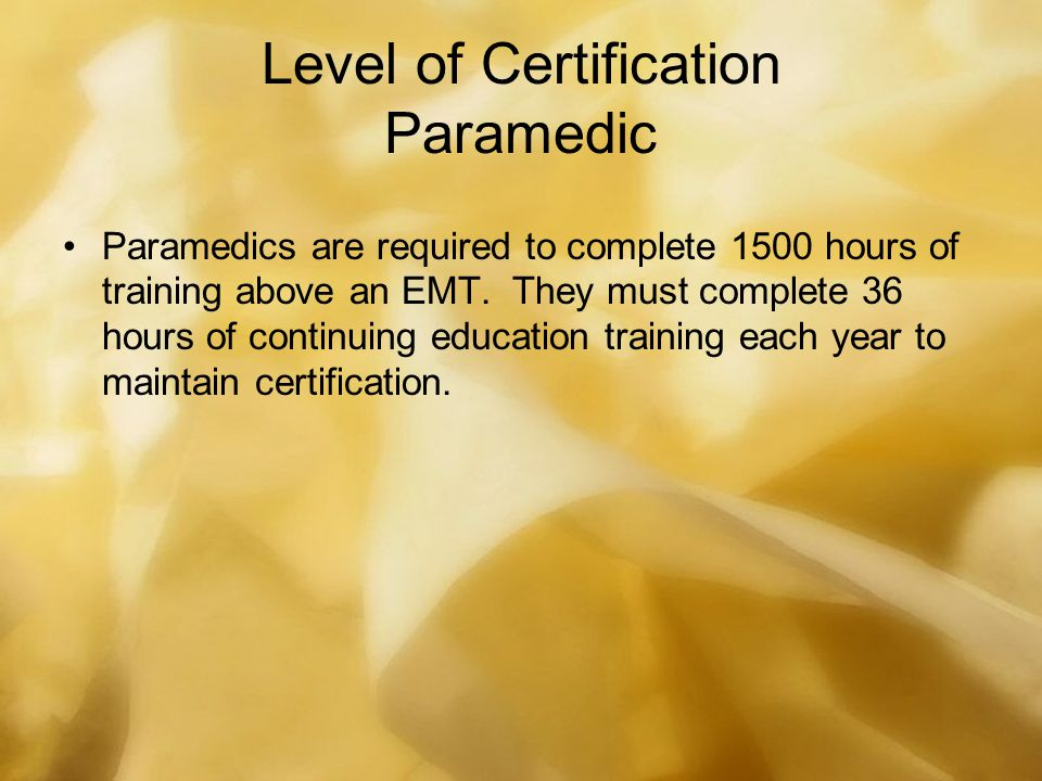 Level of Certification Paramedic Paramedics are required to complete 1500 hours of training above an EMT. They must complete 36 hours of continuing ed