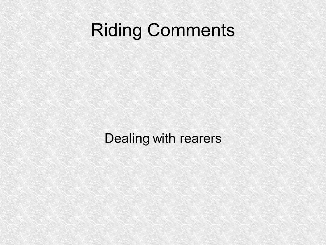 Riding Comments Dealing with rearers
