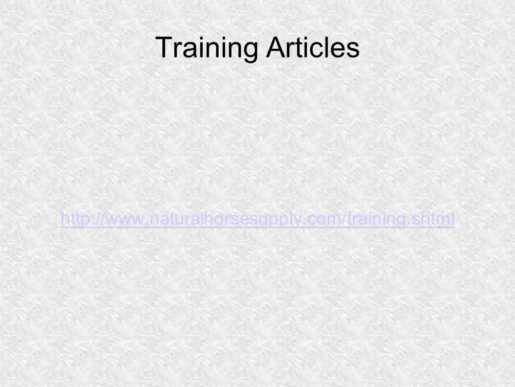 Training Articles http://www.naturalhorsesupply.com/training.shtml