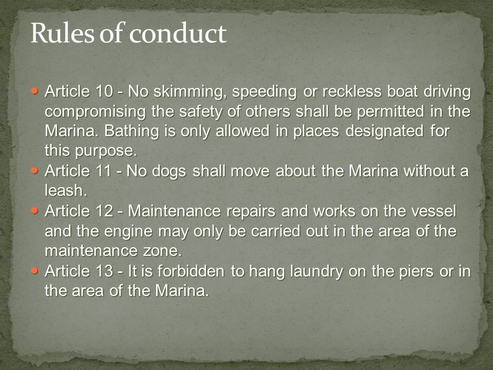 Article 10 - No skimming, speeding or reckless boat driving compromising the safety of others shall be permitted in the Marina. Bathing is only allowe
