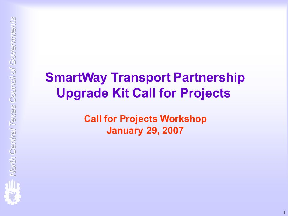 1 SmartWay Transport Partnership Upgrade Kit Call for Projects Call for Projects Workshop January 29, 2007