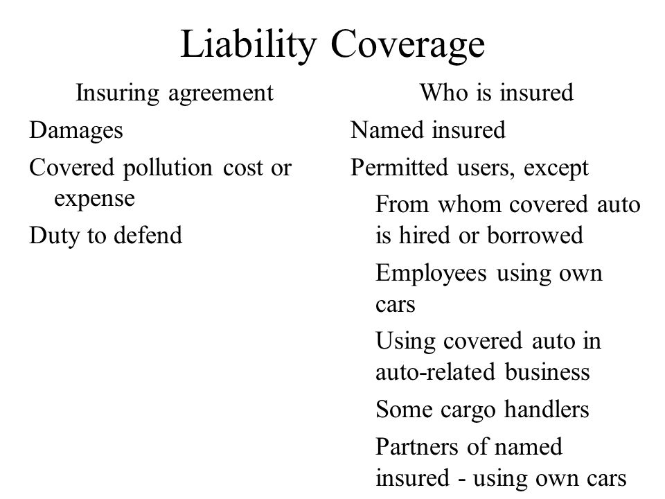 Liability Exclusions Expected or intended injury Workers' compensation and employers liability Fellow employees Care, custody or control Handling of property Pollution (If being transported or in transit) Operations involving attached equipment Completed operations (snowplow, delivery truck) Contractual liability War Racing