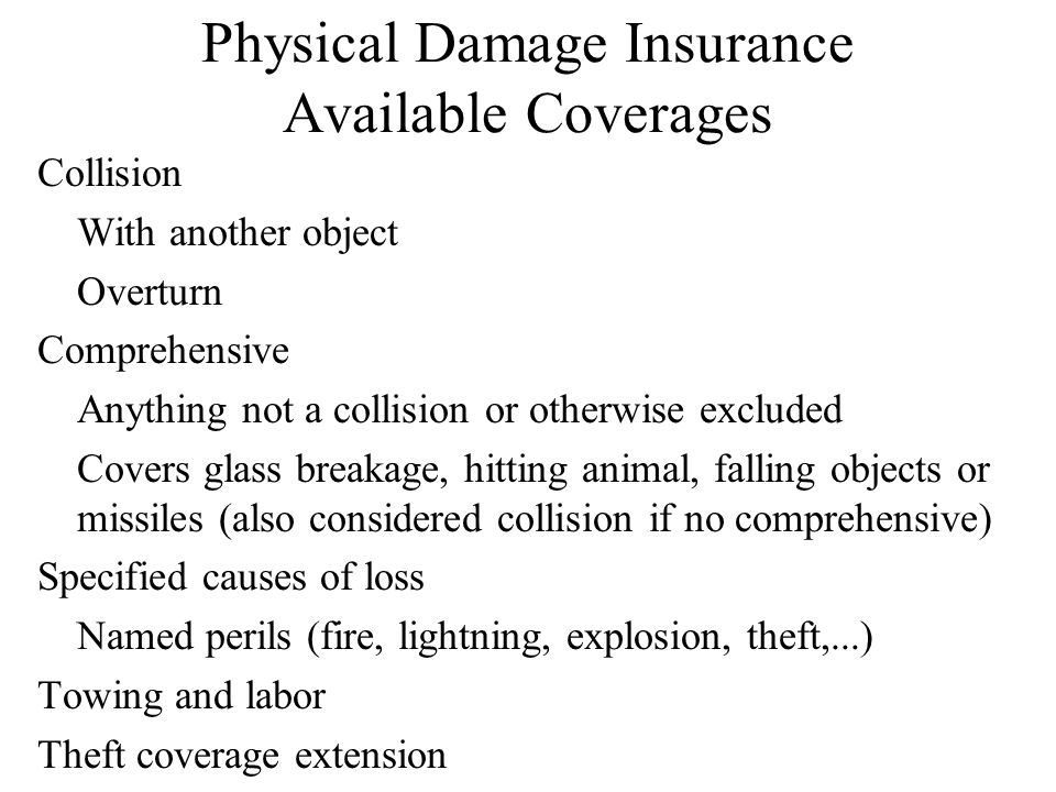 Physical Damage Insurance Exclusions and Limits of Insurance Exclusions Catastrophic perils Nuclear and war Maintenance losses Wear and tear Freezing Mechanical or electrical breakdown Road damage to tires Electronic equipment Racing Limits of Insurance Actual cash value Cost of repair or replacement with like kind and quality