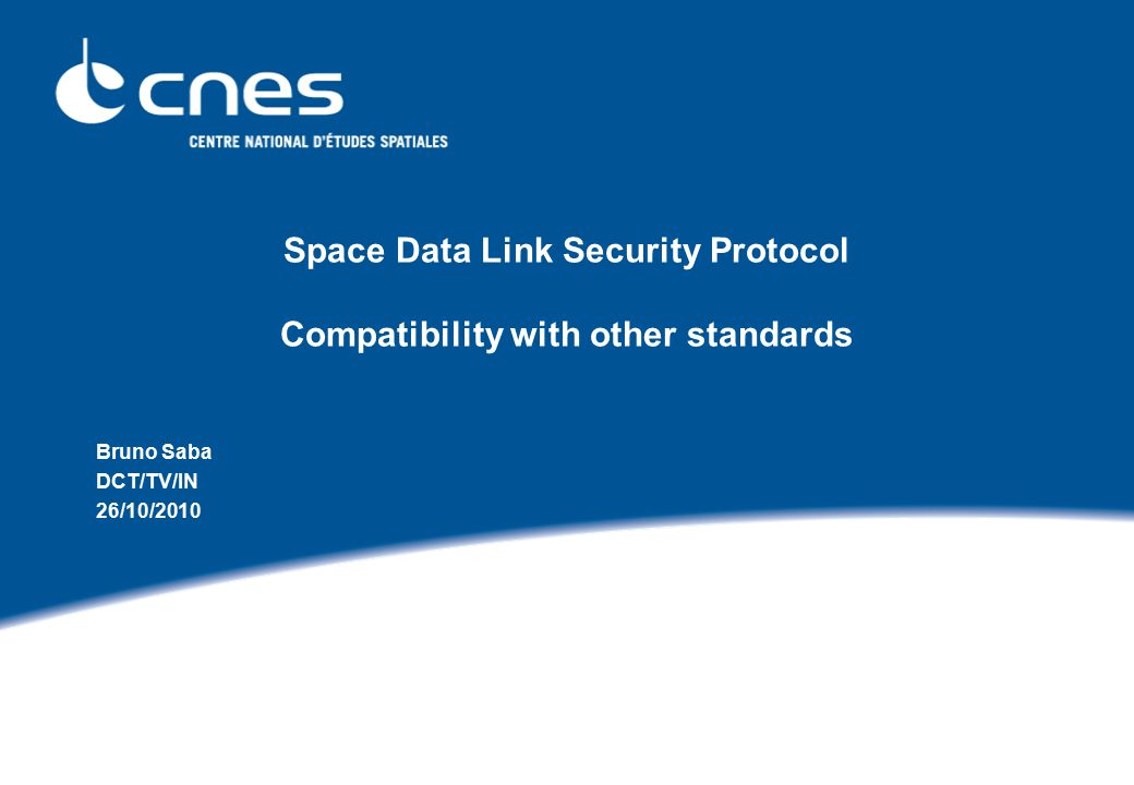 Space Data Link Security Protocol Compatibility with other standards Bruno Saba DCT/TV/IN 26/10/2010