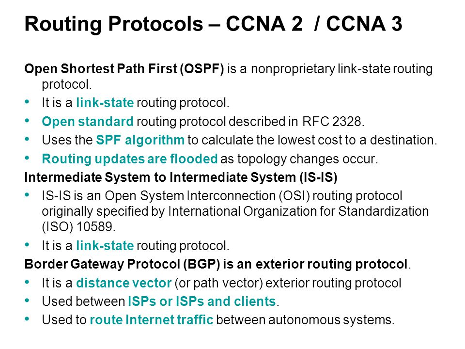 Routing Protocols – CCNA 2 / CCNA 3 Open Shortest Path First (OSPF) is a nonproprietary link-state routing protocol.