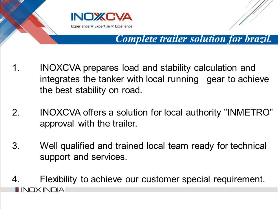 Complete trailer solution for brazil. 1.INOXCVA prepares load and stability calculation and integrates the tanker with local running gear to achieve t