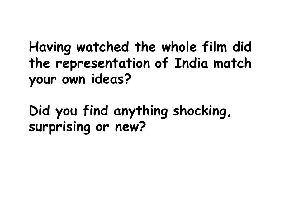 Having watched the whole film did the representation of India match your own ideas.