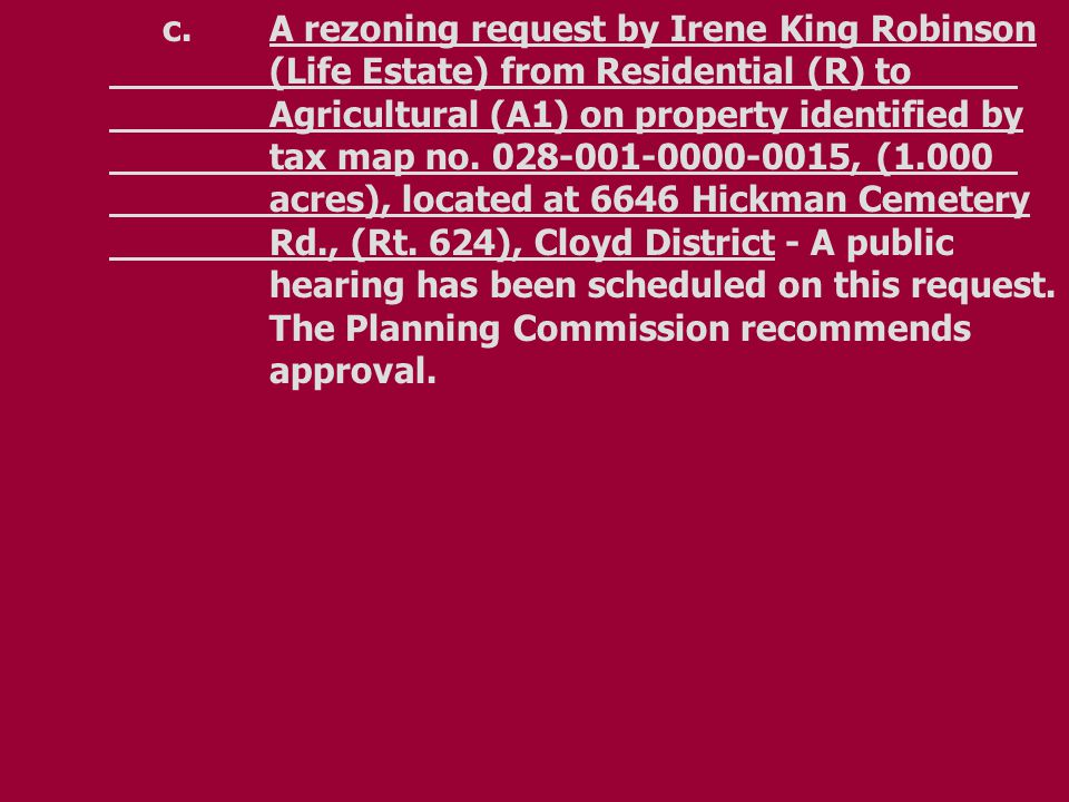 c.A rezoning request by Irene King Robinson (Life Estate) from Residential (R) to Agricultural (A1) on property identified by tax map no.