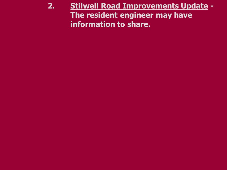 2.Stilwell Road Improvements Update - The resident engineer may have information to share.