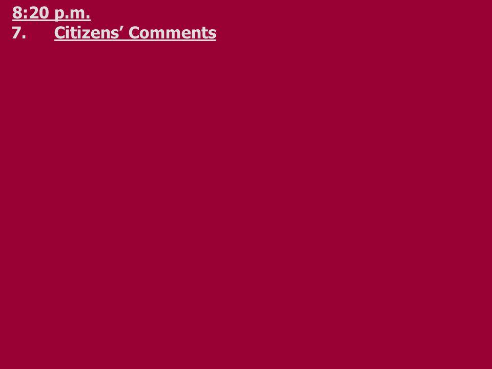 8:20 p.m. 7.Citizens' Comments