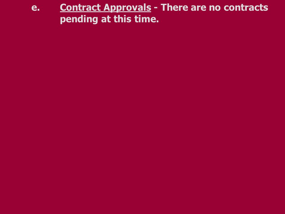 e.Contract Approvals - There are no contracts pending at this time.