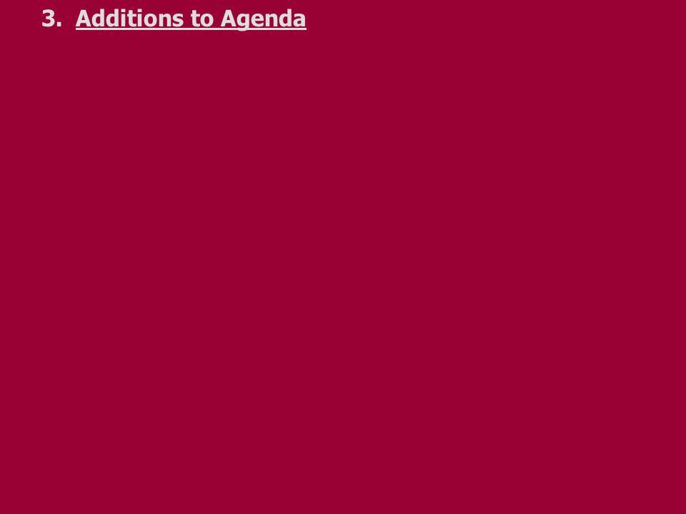 3.Additions to Agenda