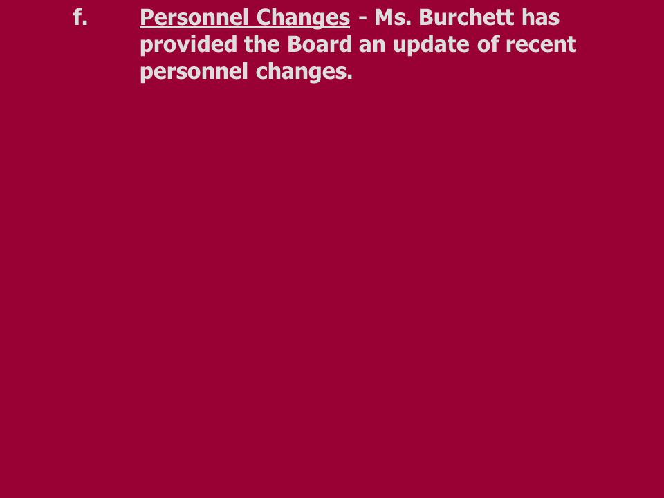 f.Personnel Changes - Ms. Burchett has provided the Board an update of recent personnel changes.