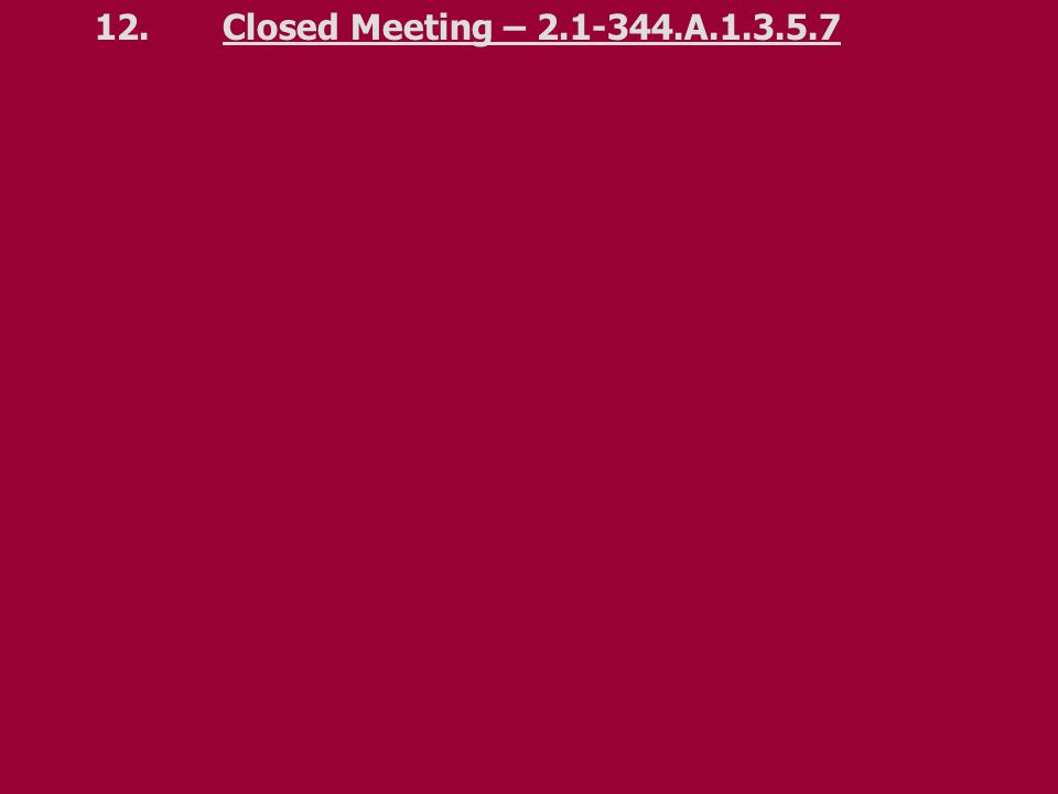 12.Closed Meeting – 2.1-344.A.1.3.5.7