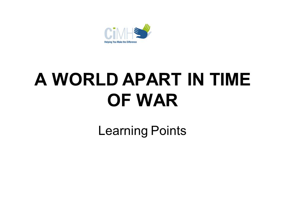 A WORLD APART IN TIME OF WAR Learning Points