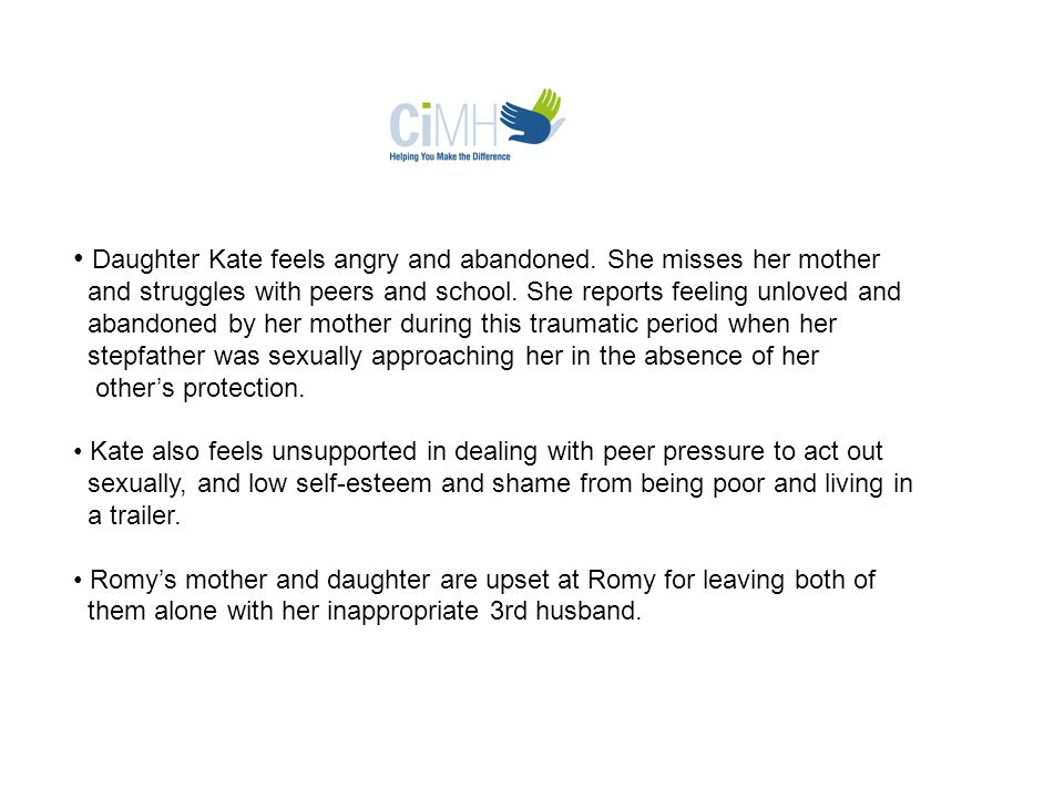 Daughter Kate feels angry and abandoned. She misses her mother and struggles with peers and school.