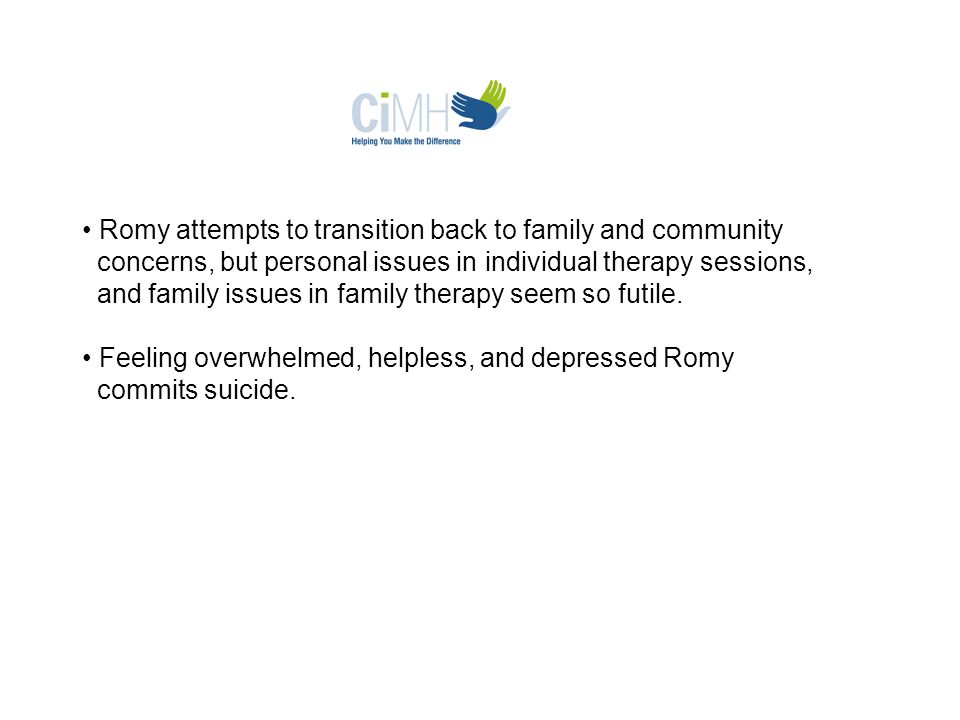 Romy attempts to transition back to family and community concerns, but personal issues in individual therapy sessions, and family issues in family therapy seem so futile.