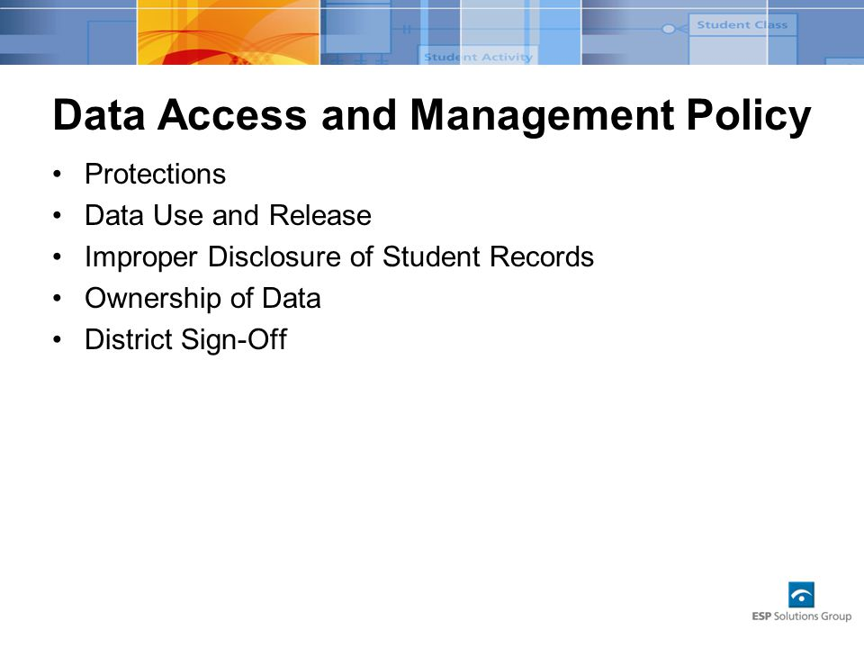 Data Access and Management Policy Protections Data Use and Release Improper Disclosure of Student Records Ownership of Data District Sign-Off