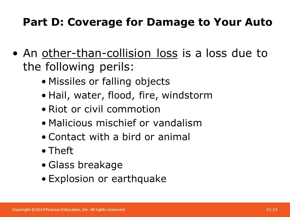Copyright ©2014 Pearson Education, Inc. All rights reserved.22-23 Part D: Coverage for Damage to Your Auto An other-than-collision loss is a loss due