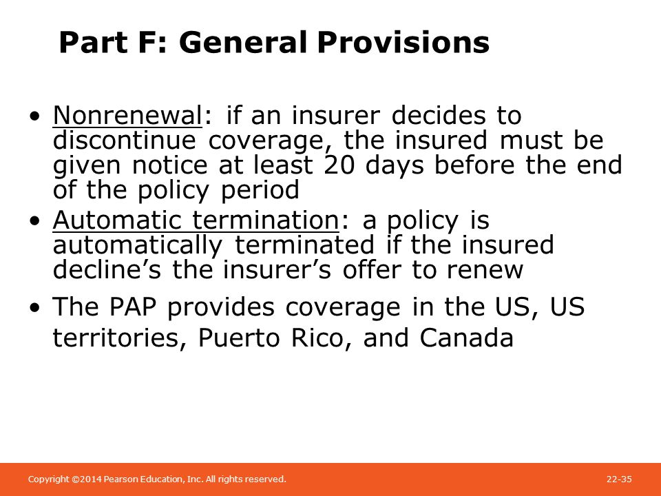Copyright ©2014 Pearson Education, Inc. All rights reserved.22-35 Part F: General Provisions Nonrenewal: if an insurer decides to discontinue coverage
