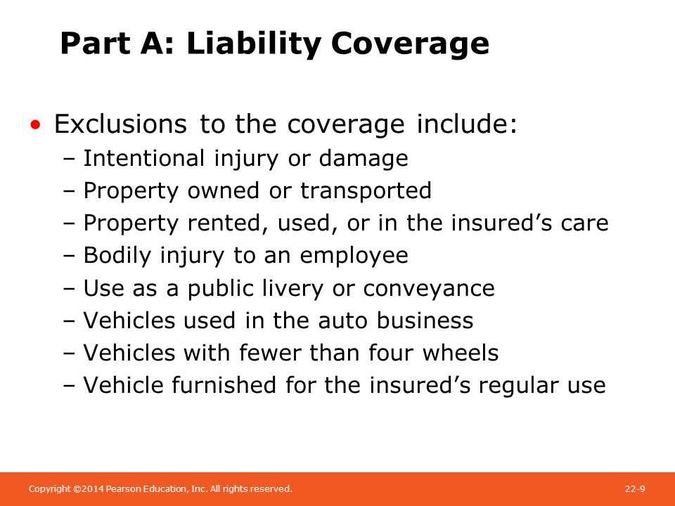 Copyright ©2014 Pearson Education, Inc. All rights reserved.22-9 Part A: Liability Coverage Exclusions to the coverage include: –Intentional injury or