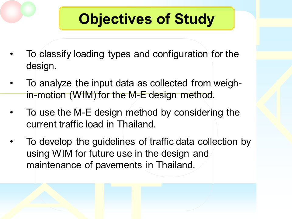 Objectives of Study To classify loading types and configuration for the design. To analyze the input data as collected from weigh- in-motion (WIM) for