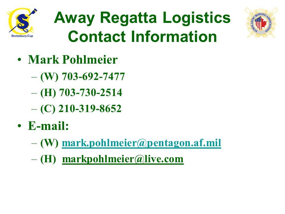 Away Regatta Logistics Contact Information Mark Pohlmeier –(W) 703-692-7477 –(H) 703-730-2514 –(C) 210-319-8652 E-mail: –(W) mark.pohlmeier@pentagon.af.milmark.pohlmeier@pentagon.af.mil –(H) markpohlmeier@live.com