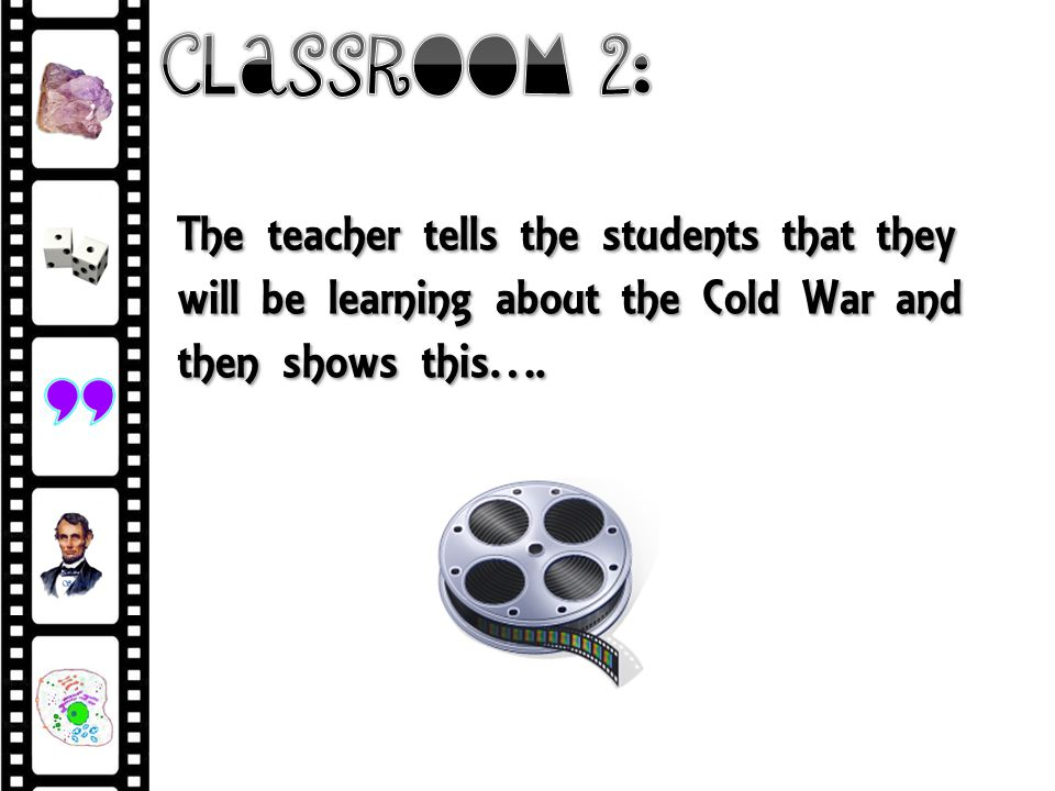 The teacher tells the students that they will be learning about the Cold War and then shows this….