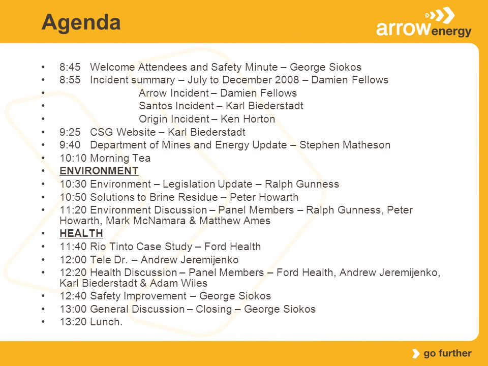 Agenda 8:45Welcome Attendees and Safety Minute – George Siokos 8:55Incident summary – July to December 2008 – Damien Fellows Arrow Incident – Damien F
