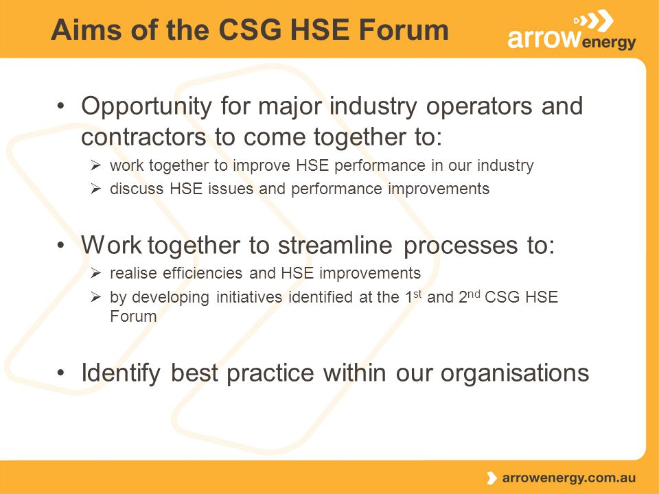 Aims of the CSG HSE Forum Opportunity for major industry operators and contractors to come together to:  work together to improve HSE performance in