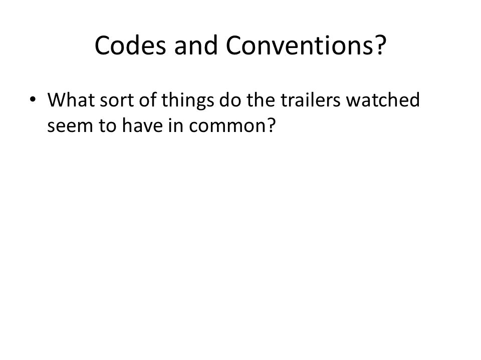 Codes and Conventions? What sort of things do the trailers watched seem to have in common?