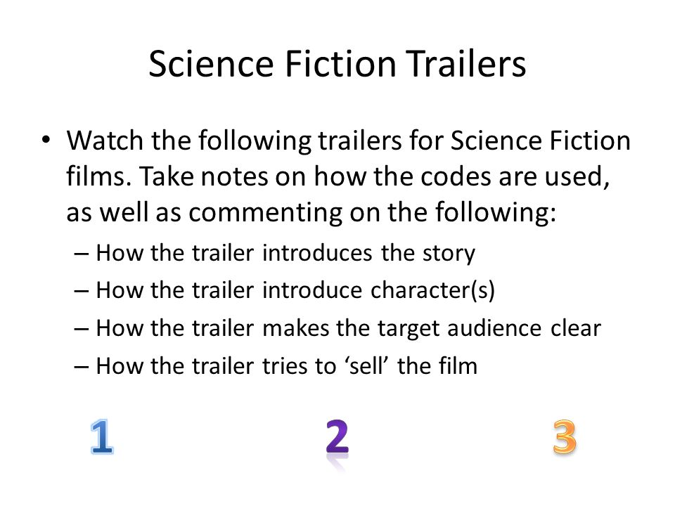 Science Fiction Trailers Watch the following trailers for Science Fiction films. Take notes on how the codes are used, as well as commenting on the fo