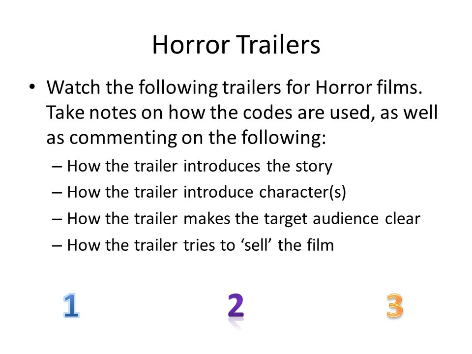 Horror Trailers Watch the following trailers for Horror films. Take notes on how the codes are used, as well as commenting on the following: – How the