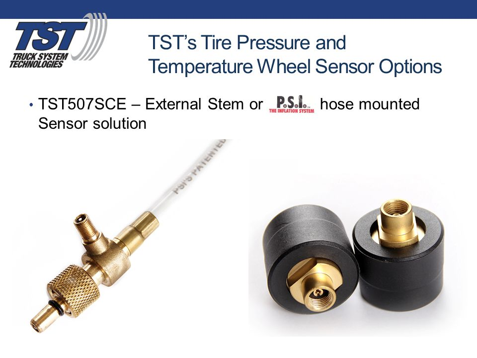 TST's Tire Pressure and Temperature Wheel Sensor Options TST507SCE – External Stem or PSI hose mounted Sensor solution