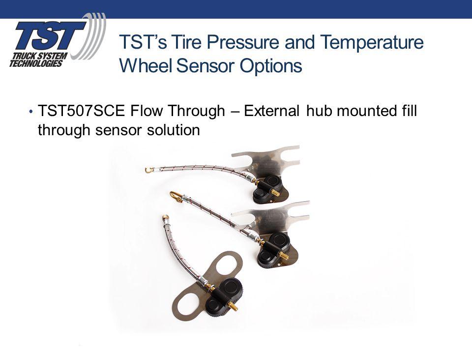 TST's Tire Pressure and Temperature Wheel Sensor Options TST507SCE Flow Through – External hub mounted fill through sensor solution