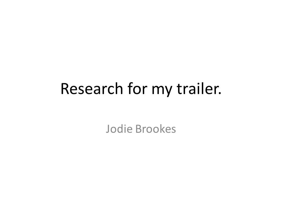 Research for my trailer. Jodie Brookes