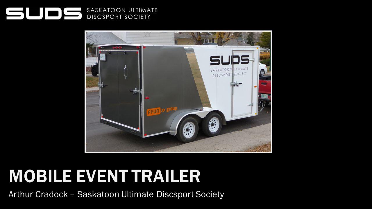 MOBILE EVENT TRAILER Arthur Cradock – Saskatoon Ultimate Discsport Society